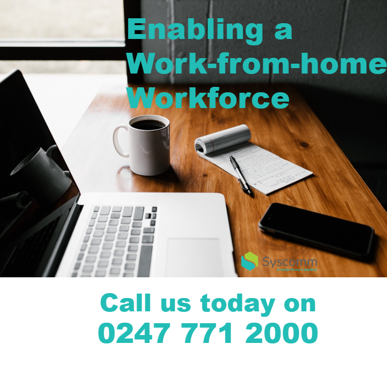Picture of a desk on with an open laptop, cup of coffee, pen and notepad and mobile phone. Tezt overlaying the image says Enabling a work-form-home workforce. Under the image is Syscomm's contact phone number 0247 771 2000